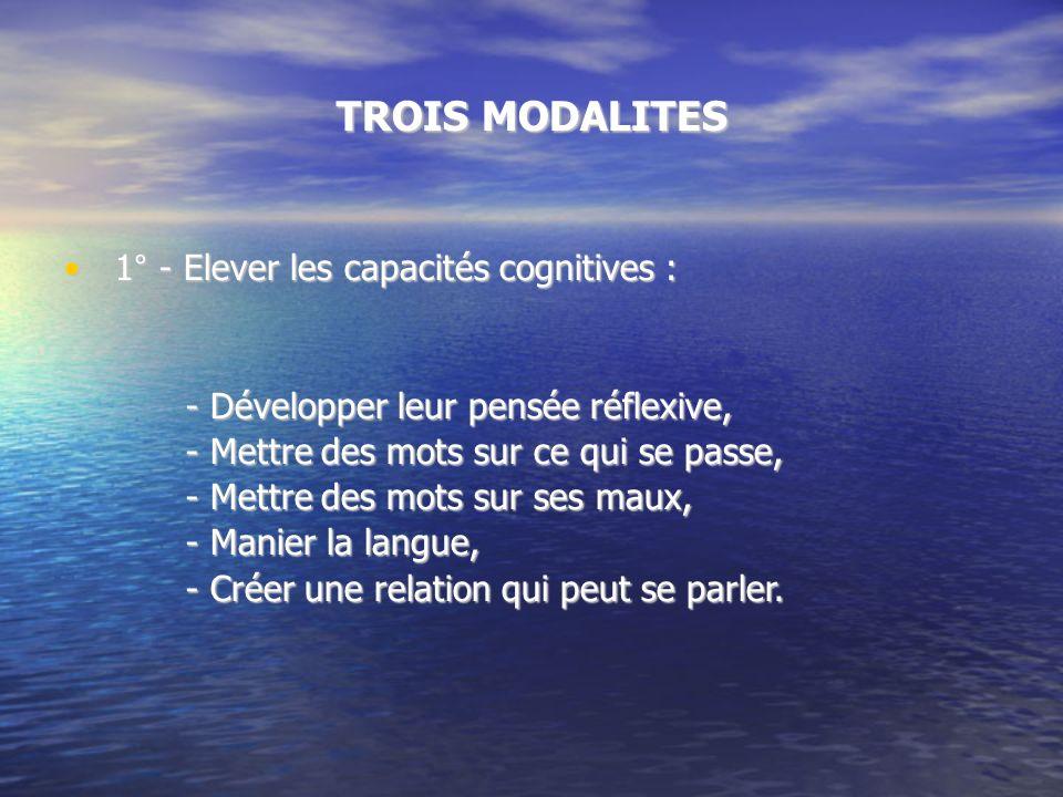 TROIS MODALITES 1° - Elever les capacités cognitives :