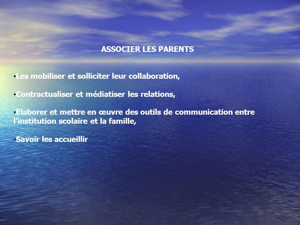ASSOCIER LES PARENTS Les mobiliser et solliciter leur collaboration, Contractualiser et médiatiser les relations,