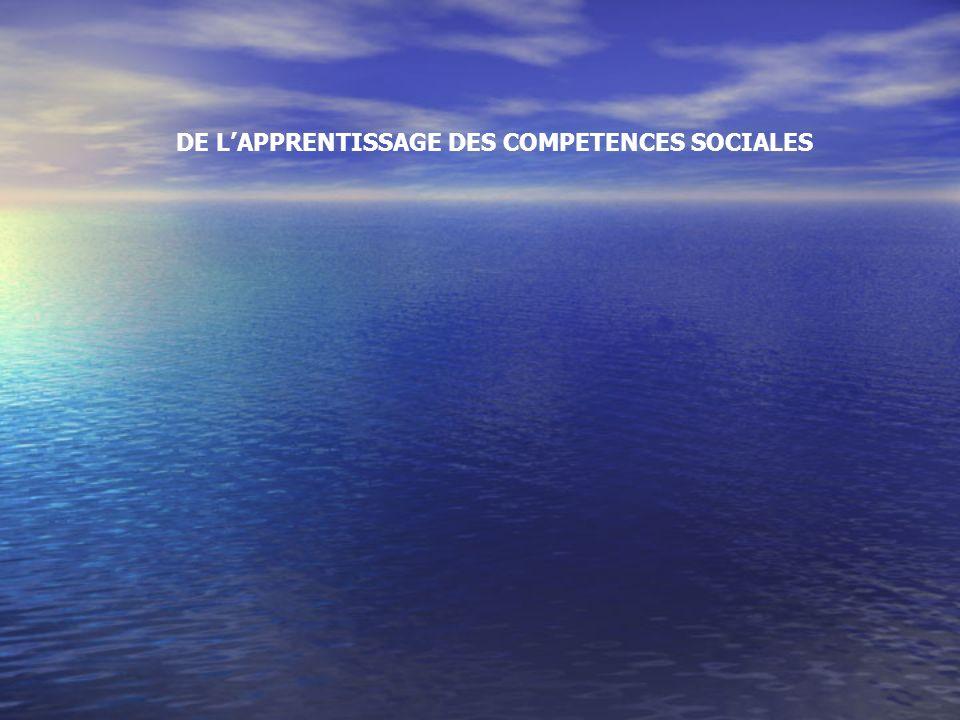 DE L'APPRENTISSAGE DES COMPETENCES SOCIALES