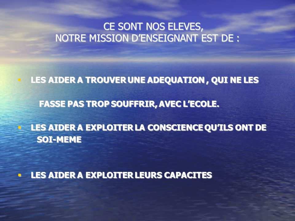 CE SONT NOS ELEVES, NOTRE MISSION D'ENSEIGNANT EST DE :