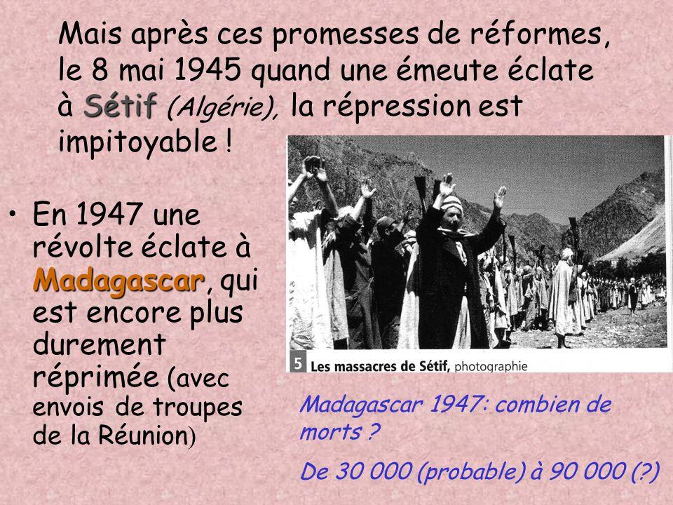 Mais après ces promesses de réformes, le 8 mai 1945 quand une émeute éclate à Sétif (Algérie), la répression est impitoyable !