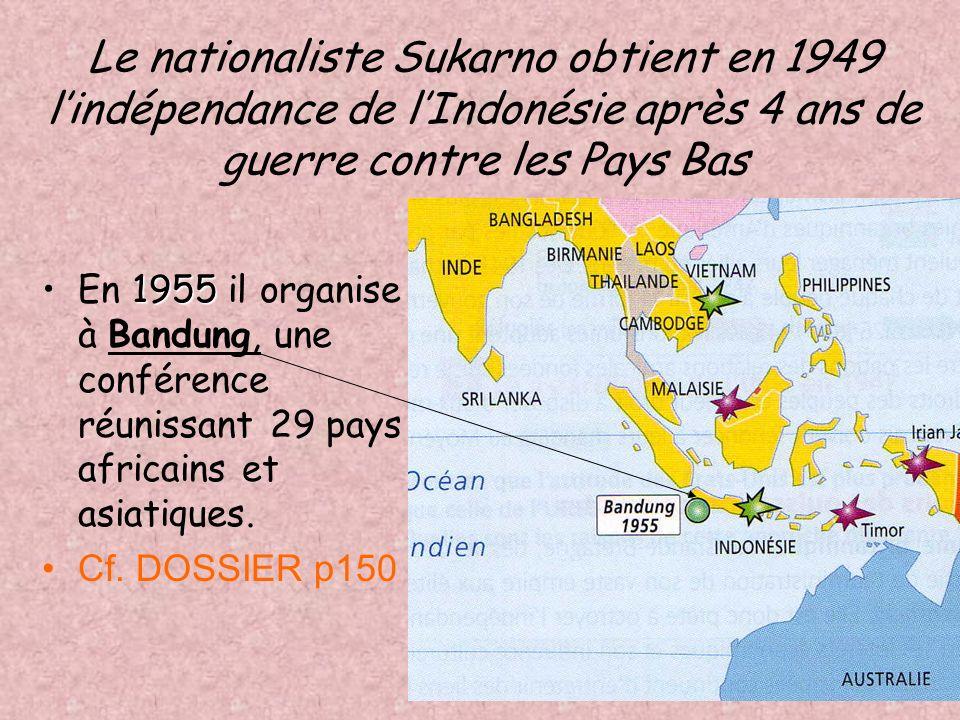 Le nationaliste Sukarno obtient en 1949 l'indépendance de l'Indonésie après 4 ans de guerre contre les Pays Bas