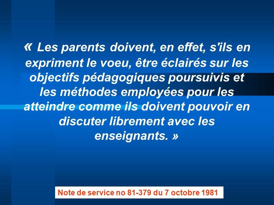« Les parents doivent, en effet, s ils en expriment le voeu, être éclairés sur les objectifs pédagogiques poursuivis et les méthodes employées pour les atteindre comme ils doivent pouvoir en discuter librement avec les enseignants. »