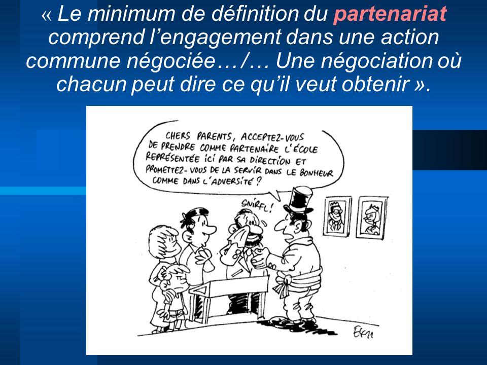 « Le minimum de définition du partenariat comprend l'engagement dans une action commune négociée… /… Une négociation où chacun peut dire ce qu'il veut obtenir ».