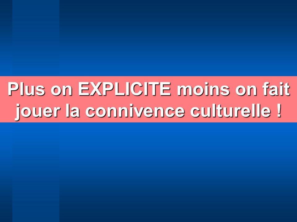 Plus on EXPLICITE moins on fait jouer la connivence culturelle !