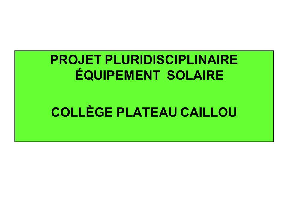 PROJET PLURIDISCIPLINAIRE ÉQUIPEMENT SOLAIRE COLLÈGE PLATEAU CAILLOU