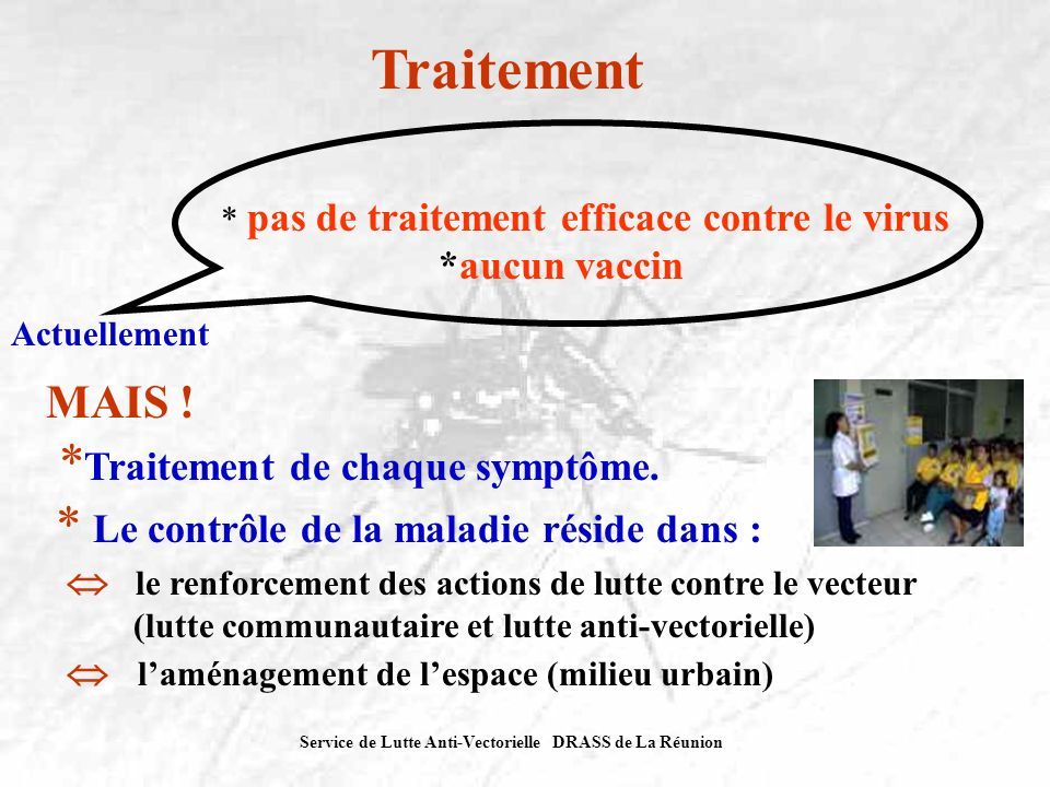 Traitement *Traitement de chaque symptôme. MAIS ! *aucun vaccin
