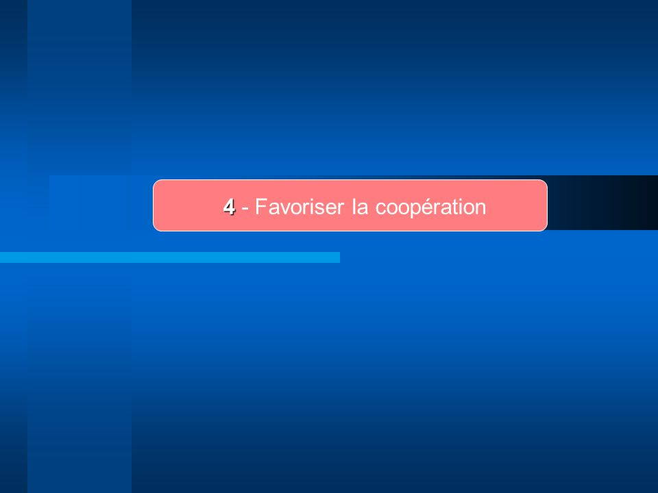 4 - Favoriser la coopération