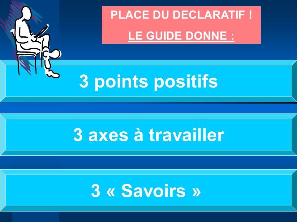 3 points positifs 3 axes à travailler 3 « Savoirs »
