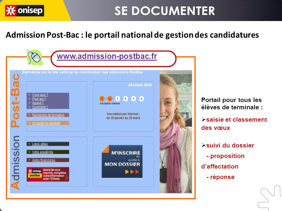 SE DOCUMENTER Admission Post-Bac : le portail national de gestion des candidatures. www.admission-postbac.fr.