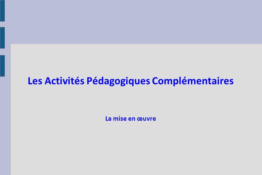 Les Activités Pédagogiques Complémentaires La mise en œuvre