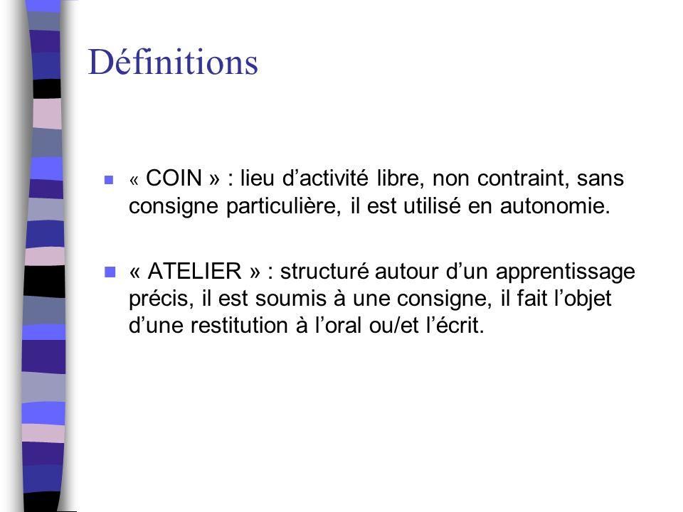 Définitions « COIN » : lieu d'activité libre, non contraint, sans consigne particulière, il est utilisé en autonomie.