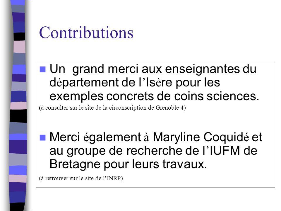 Contributions Un grand merci aux enseignantes du département de l'Isère pour les exemples concrets de coins sciences.