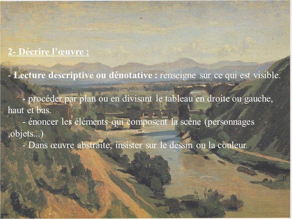 2- Décrire l'œuvre : - Lecture descriptive ou dénotative : renseigne sur ce qui est visible.