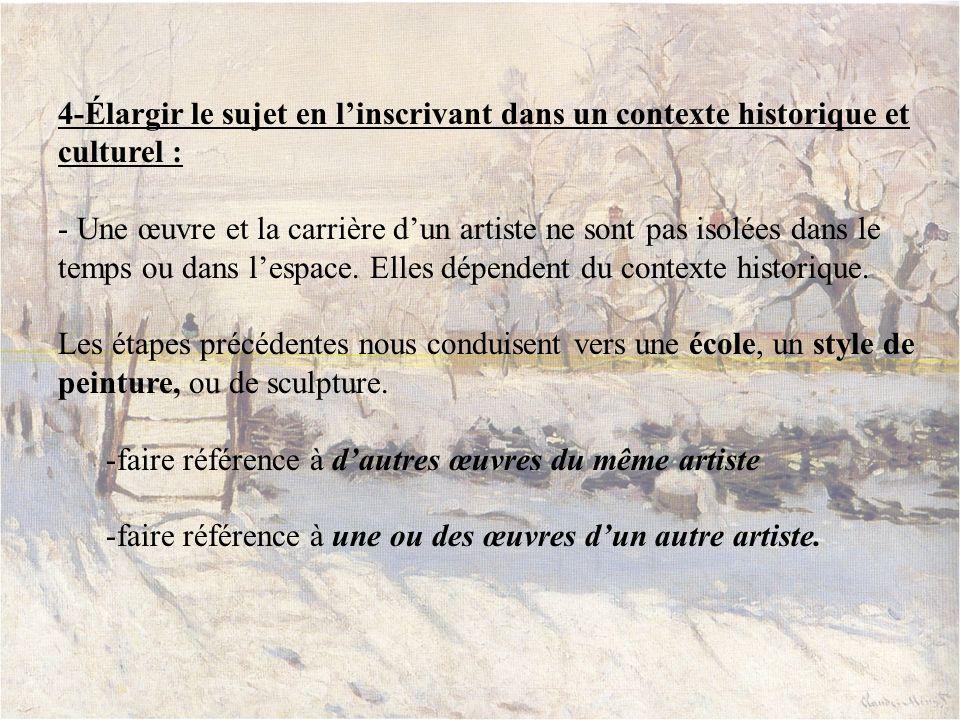 4-Élargir le sujet en l'inscrivant dans un contexte historique et culturel : - Une œuvre et la carrière d'un artiste ne sont pas isolées dans le temps ou dans l'espace. Elles dépendent du contexte historique.