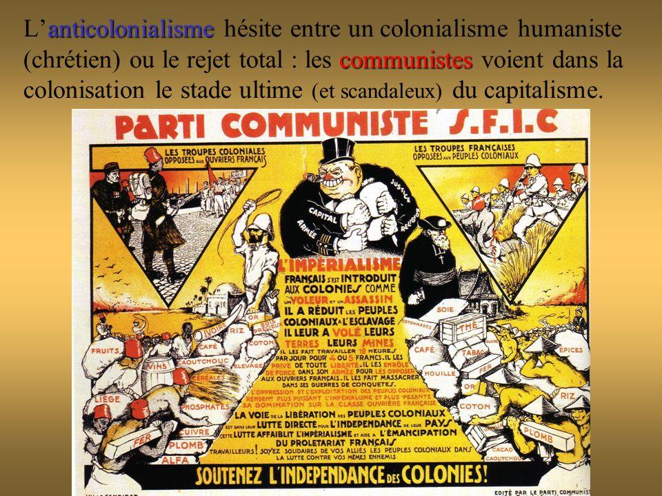 L'anticolonialisme hésite entre un colonialisme humaniste (chrétien) ou le rejet total : les communistes voient dans la colonisation le stade ultime (et scandaleux) du capitalisme.