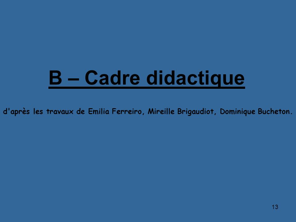 B – Cadre didactiqued après les travaux de Emilia Ferreiro, Mireille Brigaudiot, Dominique Bucheton.