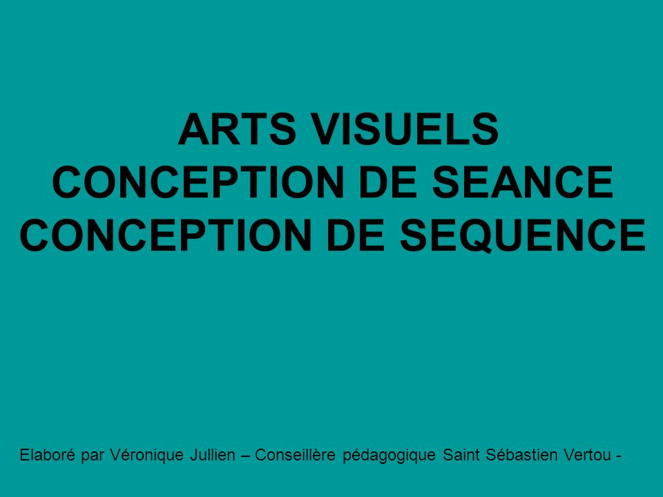 ARTS VISUELS CONCEPTION DE SEANCE CONCEPTION DE SEQUENCE