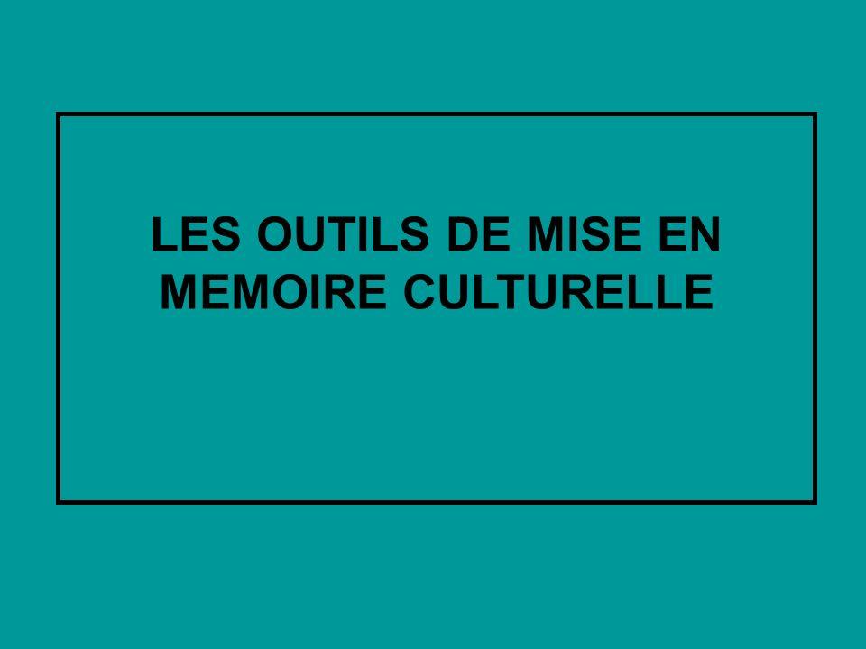 LES OUTILS DE MISE EN MEMOIRE CULTURELLE