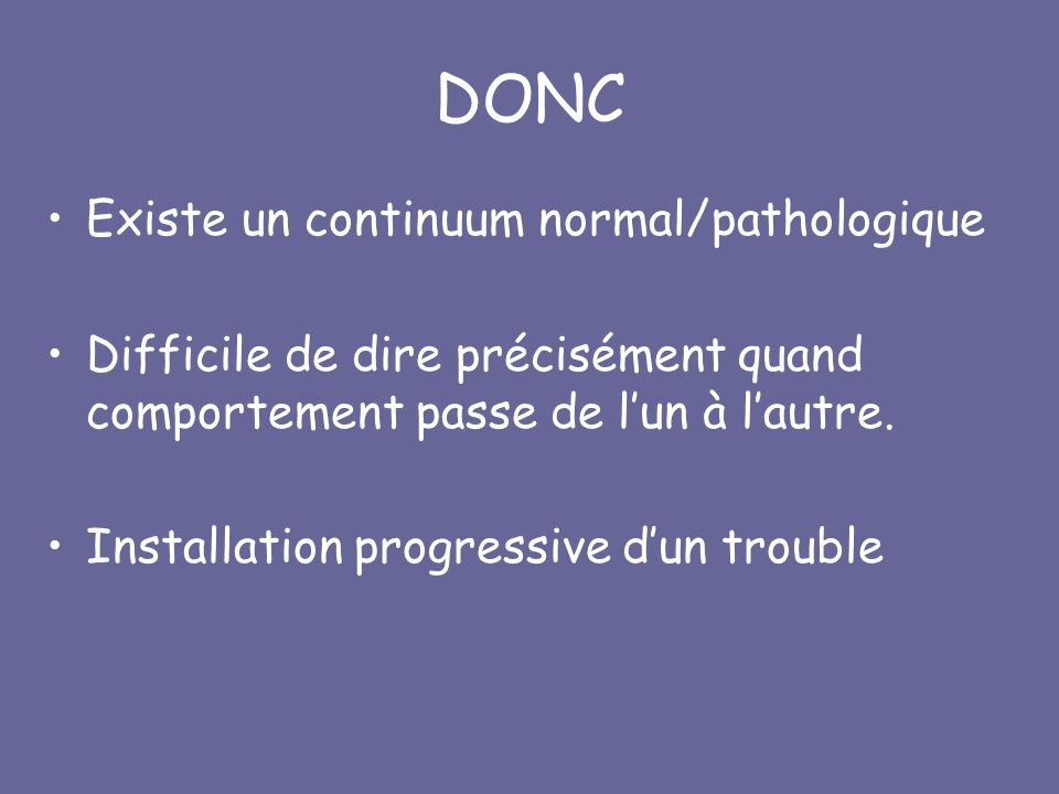 DONC Existe un continuum normal/pathologique
