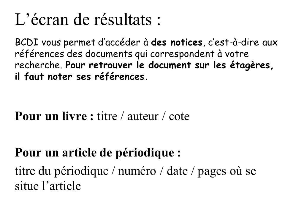L'écran de résultats : BCDI vous permet d'accéder à des notices, c'est-à-dire aux références des documents qui correspondent à votre recherche. Pour retrouver le document sur les étagères, il faut noter ses références.