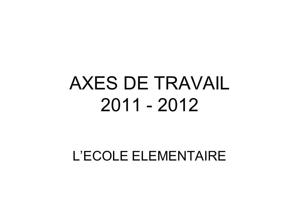 AXES DE TRAVAIL 2011 - 2012 L'ECOLE ELEMENTAIRE