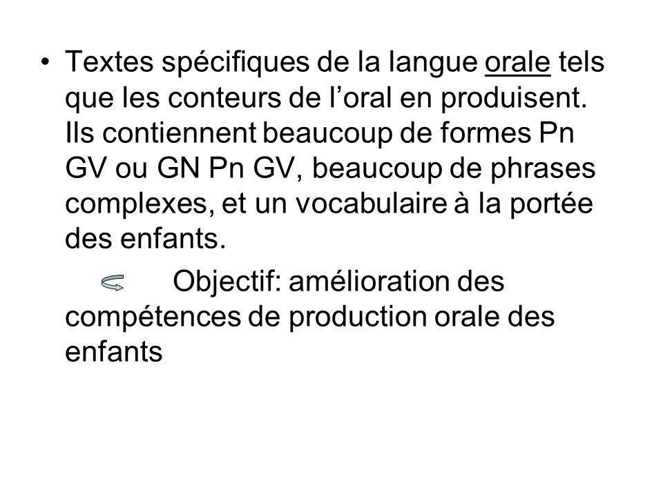 Textes spécifiques de la langue orale tels que les conteurs de l'oral en produisent. Ils contiennent beaucoup de formes Pn GV ou GN Pn GV, beaucoup de phrases complexes, et un vocabulaire à la portée des enfants.