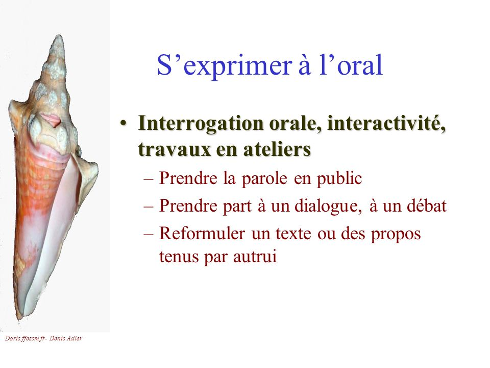 S'exprimer à l'oral Interrogation orale, interactivité, travaux en ateliers. Prendre la parole en public.
