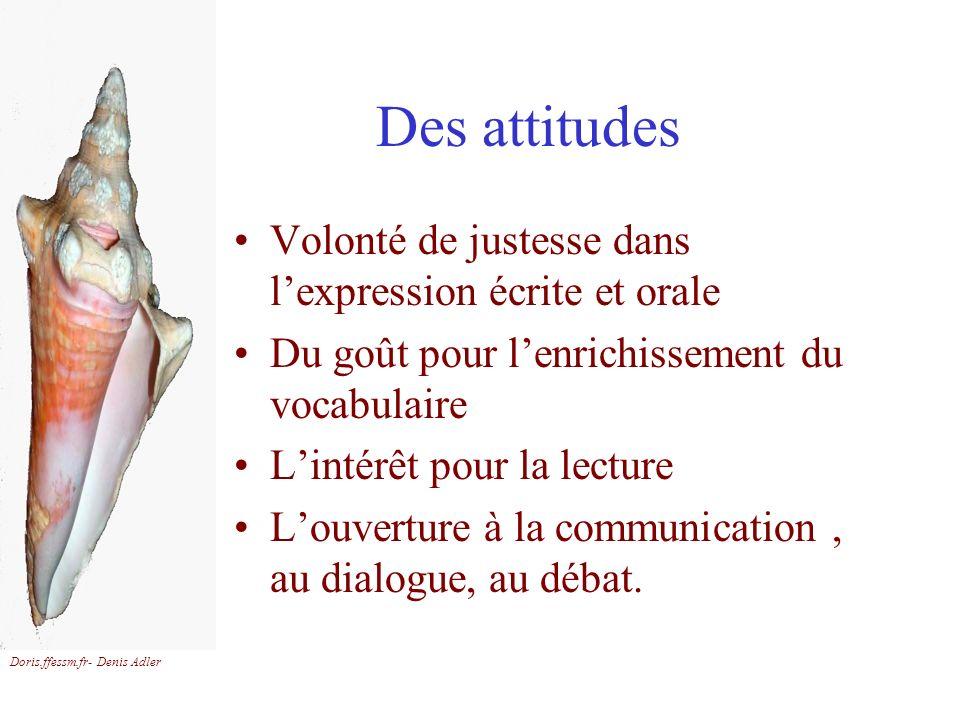 Des attitudes Volonté de justesse dans l'expression écrite et orale