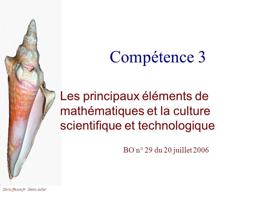 Compétence 3 Les principaux éléments de mathématiques et la culture scientifique et technologique. BO n° 29 du 20 juillet 2006.