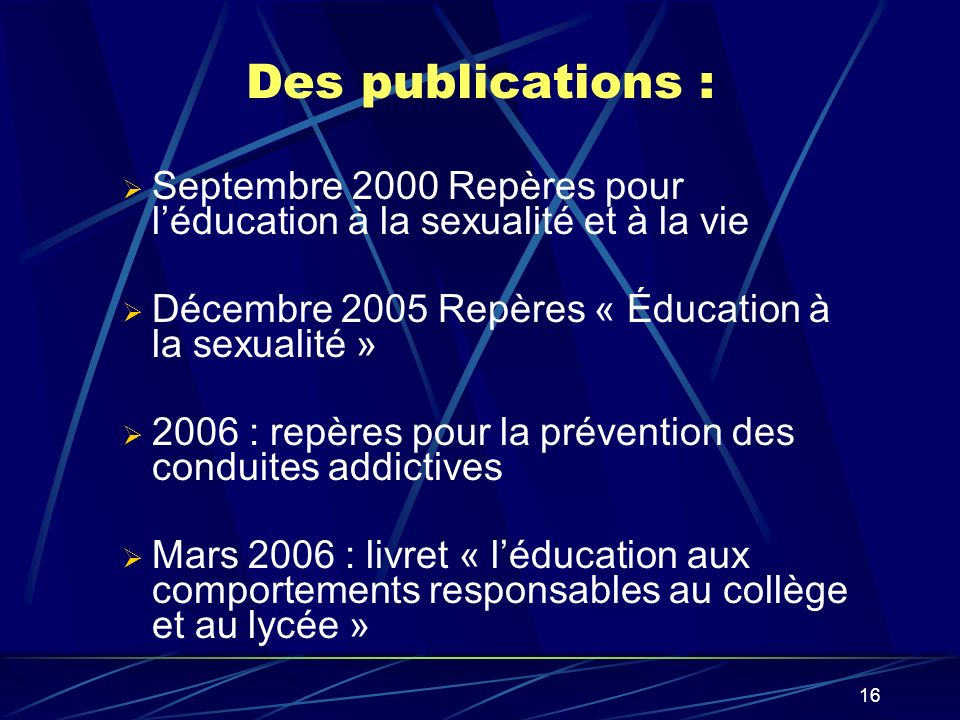 Des publications : Septembre 2000 Repères pour l'éducation à la sexualité et à la vie. Décembre 2005 Repères « Éducation à la sexualité »