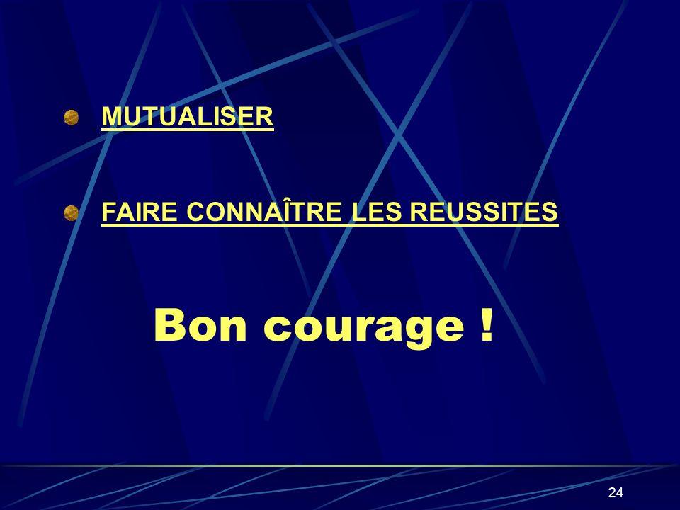 MUTUALISER FAIRE CONNAÎTRE LES REUSSITES Bon courage !