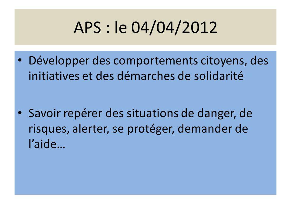 APS : le 04/04/2012 Développer des comportements citoyens, des initiatives et des démarches de solidarité.