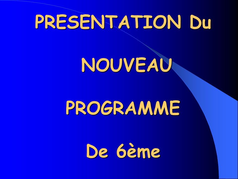 PRESENTATION Du NOUVEAU PROGRAMME De 6ème