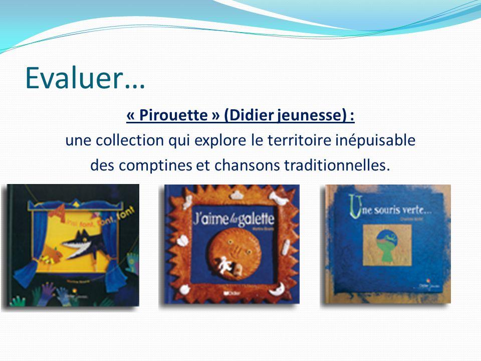 Evaluer…« Pirouette » (Didier jeunesse) : une collection qui explore le territoire inépuisable des comptines et chansons traditionnelles.