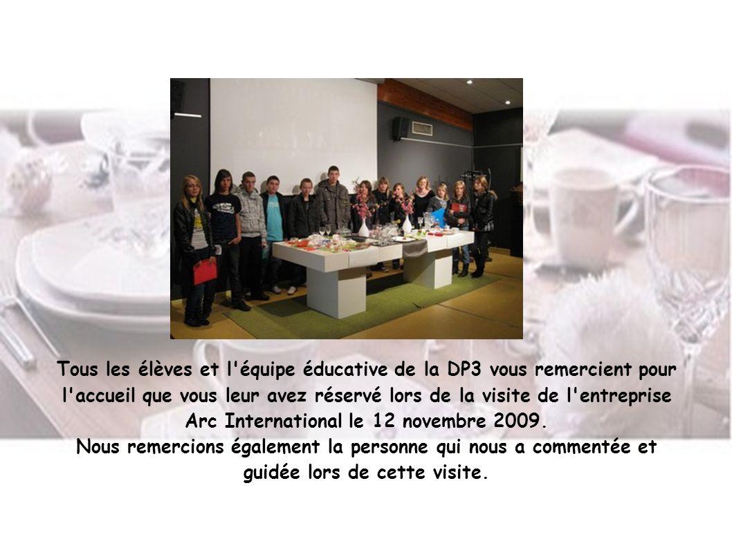 Tous les élèves et l équipe éducative de la DP3 vous remercient pour l accueil que vous leur avez réservé lors de la visite de l entreprise Arc International le 12 novembre 2009.
