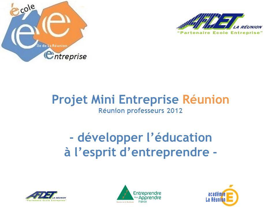 Projet Mini Entreprise Réunion Réunion professeurs 2012 - développer l'éducation à l'esprit d'entreprendre -