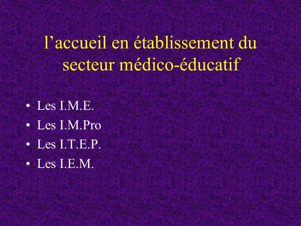 l'accueil en établissement du secteur médico-éducatif