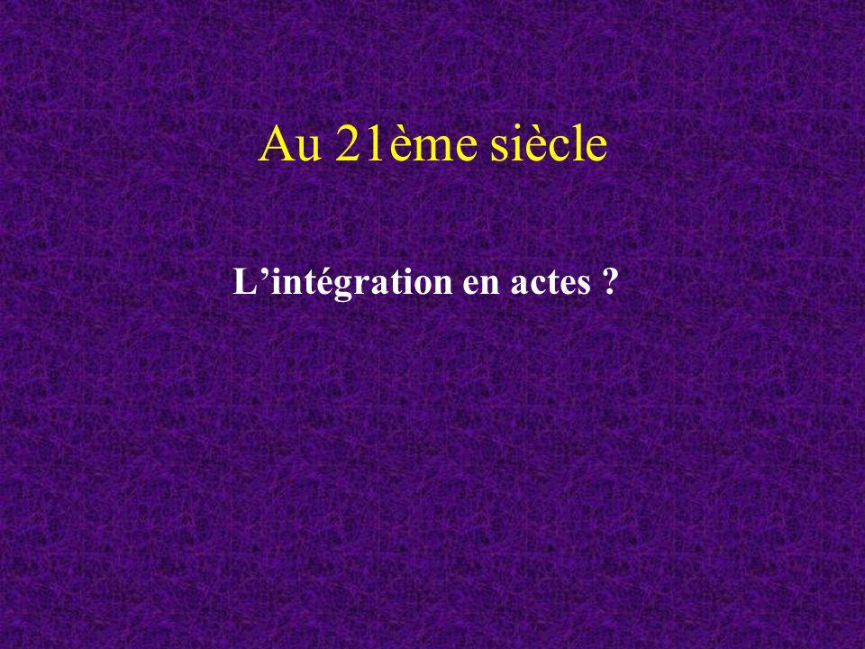 Au 21ème siècle L'intégration en actes