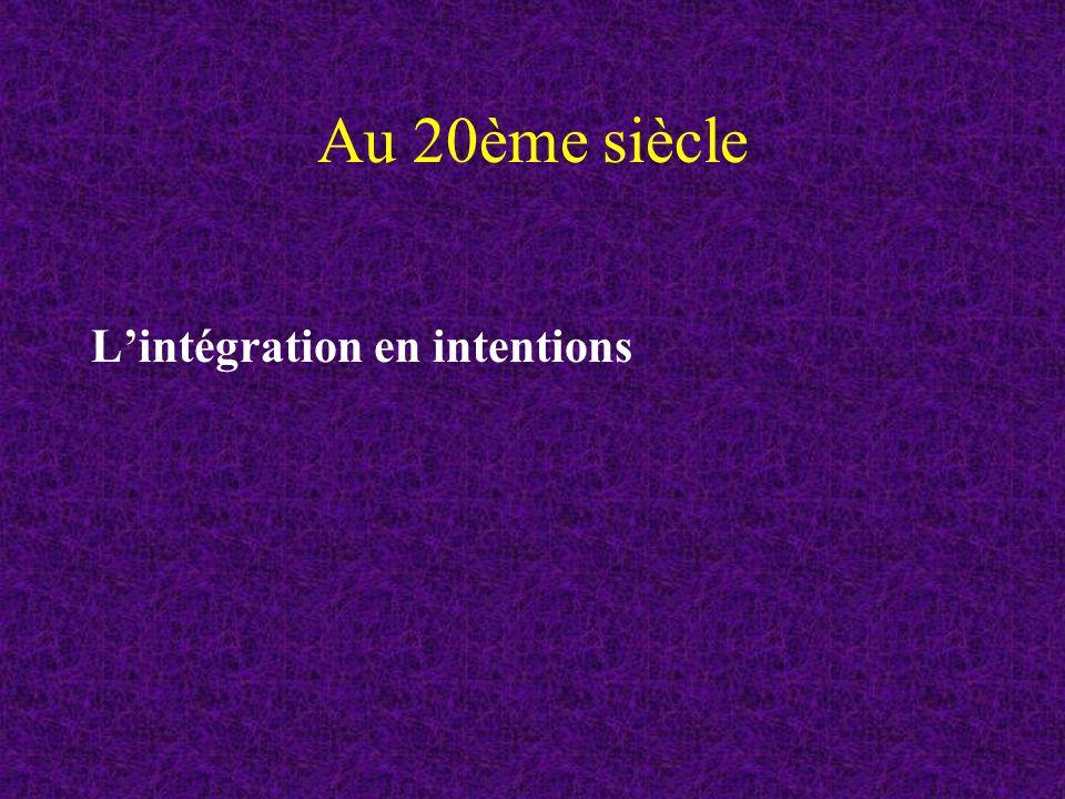 Au 20ème siècle L'intégration en intentions