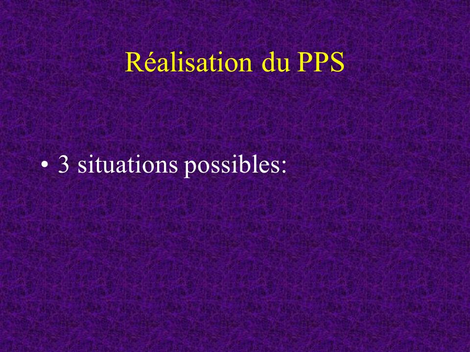 Réalisation du PPS 3 situations possibles: