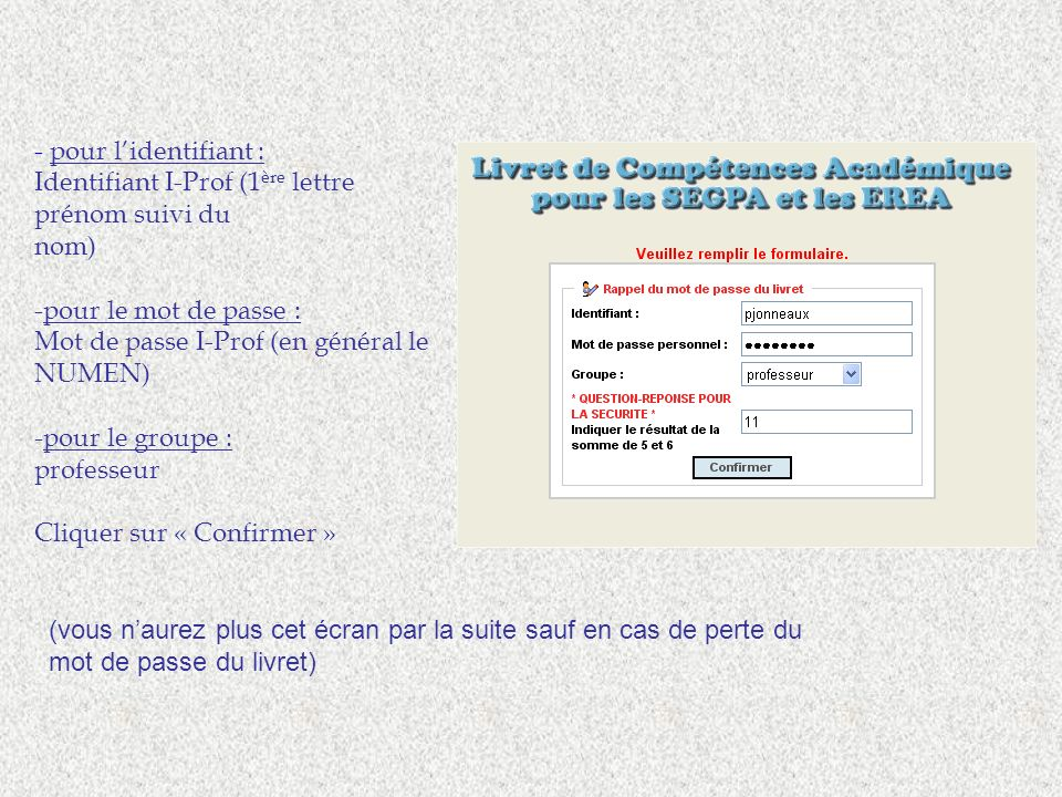 - pour l'identifiant :Identifiant I-Prof (1ère lettre prénom suivi du. nom) pour le mot de passe : Mot de passe I-Prof (en général le NUMEN)