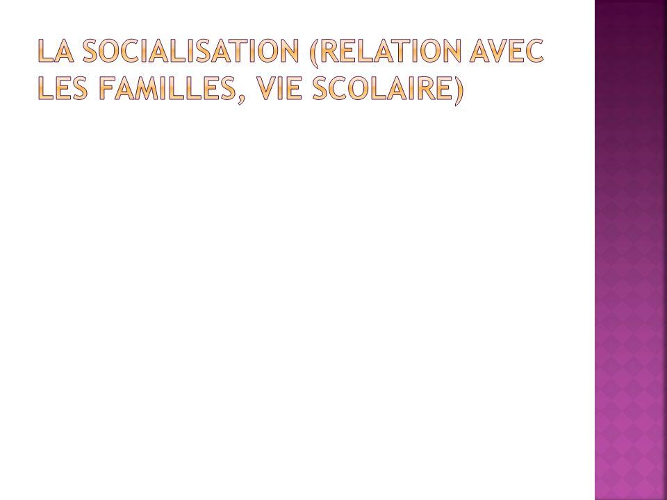 La socialisation (relation avec les familles, vie scolaire)