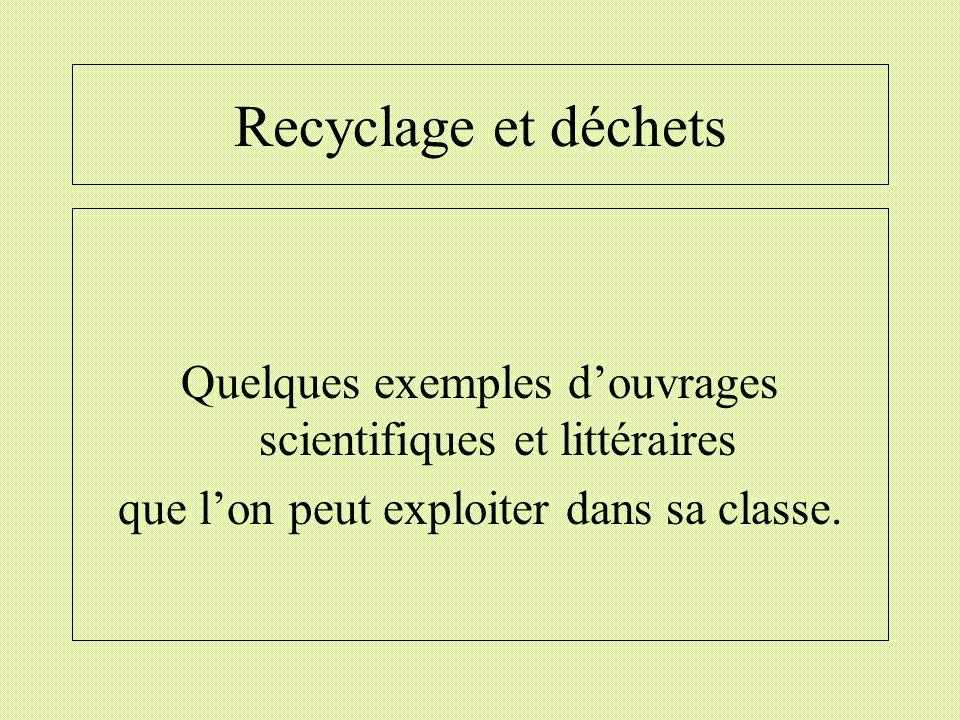 Recyclage et déchets Quelques exemples d'ouvrages scientifiques et littéraires.