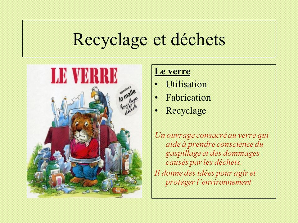 Recyclage et déchets Le verre Utilisation Fabrication Recyclage