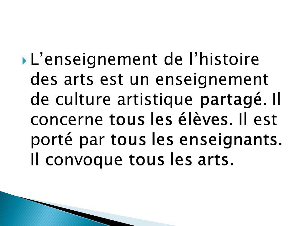 L'enseignement de l'histoire des arts est un enseignement de culture artistique partagé.