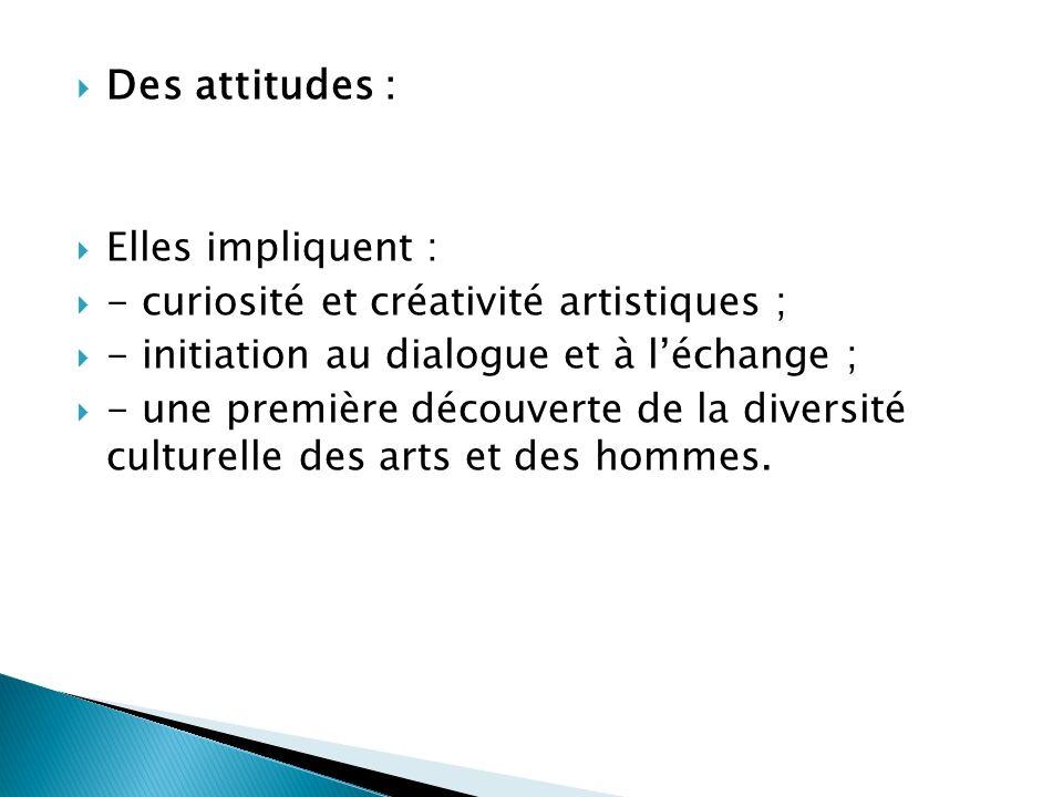 Des attitudes : Elles impliquent :
