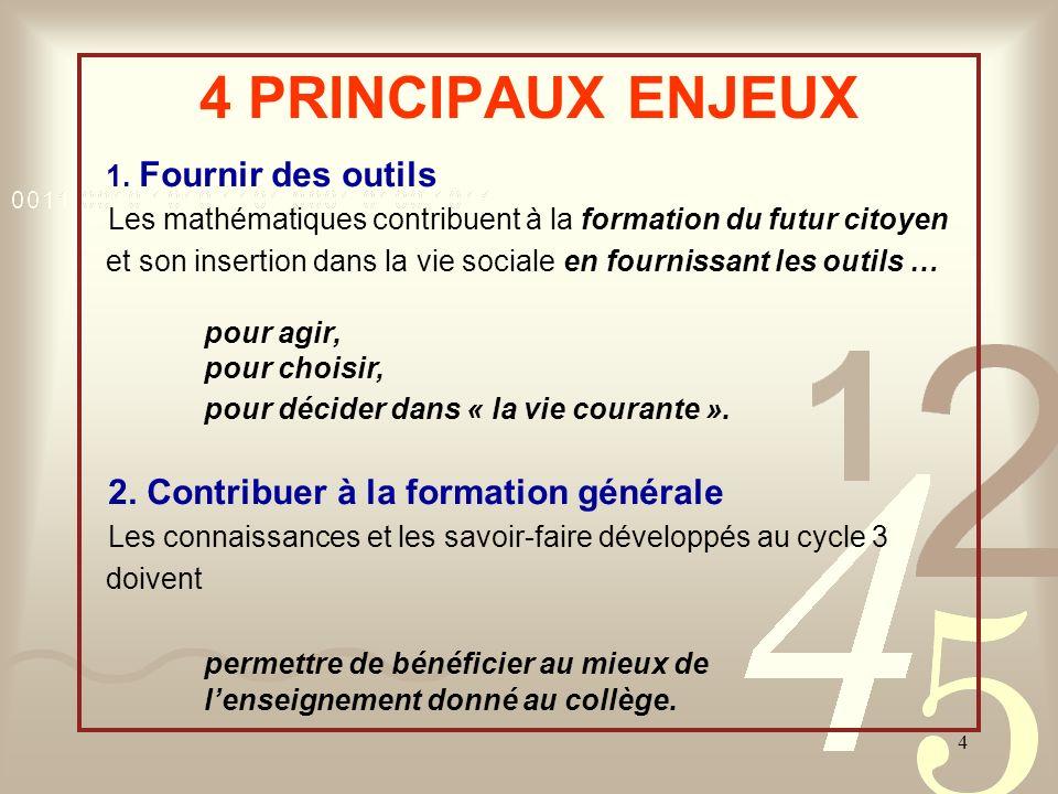 4 PRINCIPAUX ENJEUX 1. Fournir des outils. Les mathématiques contribuent à la formation du futur citoyen.