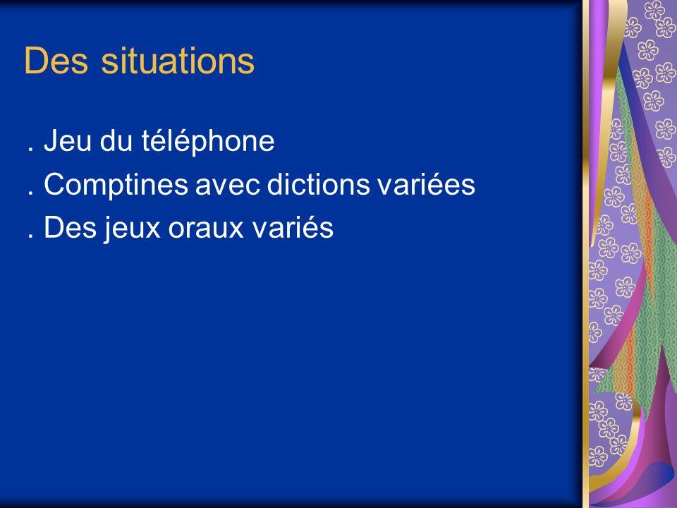 Des situations . Jeu du téléphone . Comptines avec dictions variées