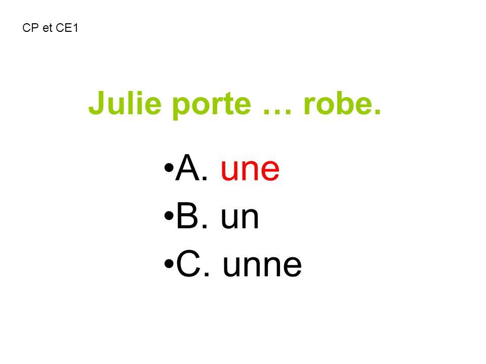 CP et CE1 Julie porte … robe. A. une B. un C. unne